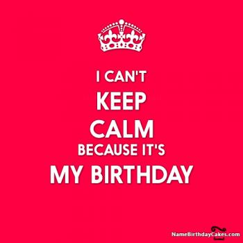 i cant keep calm its my birthday