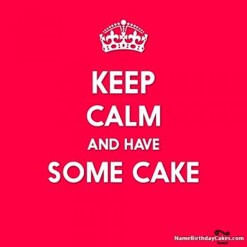 keep calm have a birthday cake