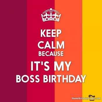 keep calm its my boss birthday