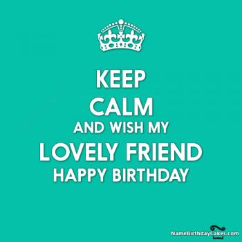 keep calm its my friend birthday