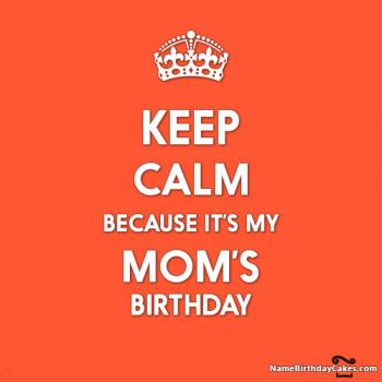 keep calm its my mother birthday