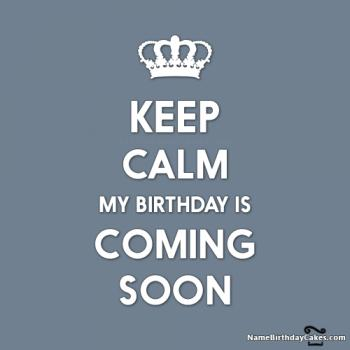 keep calm my birthday coming soon